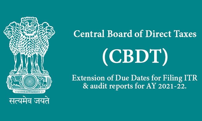 Extension of Due Dates for Filing ITR & audit reports for AY 2021-22.
